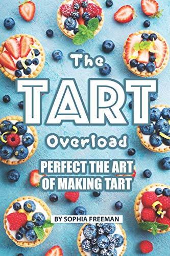 The Tart Overload: Perfect the Art of Making Tart