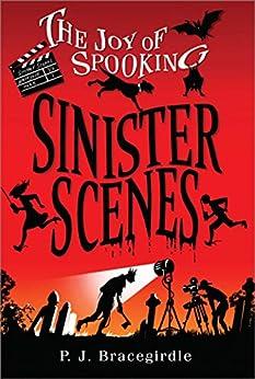 Sinister Scenes (The Joy of Spooking Book 3) by [P.J. Bracegirdle]