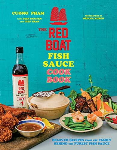 The Red Boat Fish Sauce Cookbook: Beloved Recipes from the Family Behind the Purest Fish Sauce