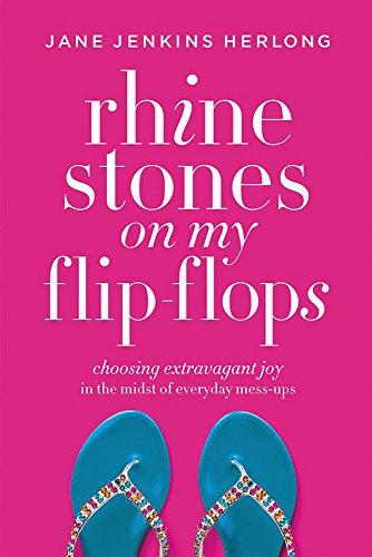 Book: Rhinestones on My Flip-Flops - Choosing Extravagant Joy in the Midst of Everyday Mess-Ups by Jane Jenkins Herlong