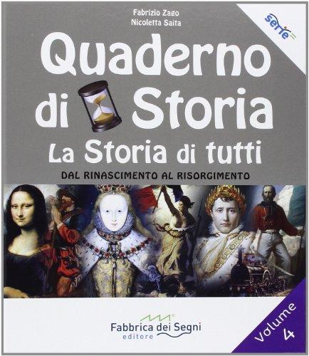 Quaderno di storia, la storia di tutti. Per la Scuola media. Dal Rinascimento al Risorgimento (Vol. 4)