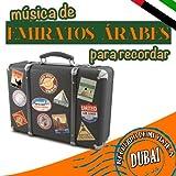 Recuerdo de Mi Viaje a Dubai. Música Desde Emiratos Arabes para Recordar