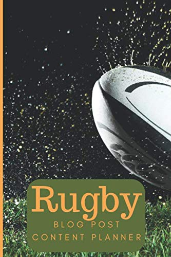 Rugby Blog Post Content Planner: a notebook to aid you to plan concepts ideas, keywords, schedule, keywords, to-do list and keep track of the success of a post