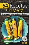 54 RECETAS CON MAÍZ: Ideales para incluir en tu menú diario (Colección Cocina Fácil & Práctica nº 106)