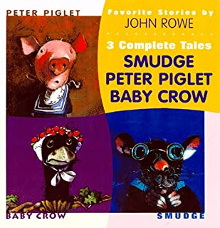 Favorite Stories by John A. Rowe: 3 Complete Tales : Peter Piglet, Baby Crow, Smudge