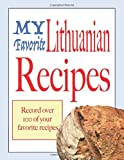 My Favorite Lithuanian Recipes: Blank cookbooks to write in