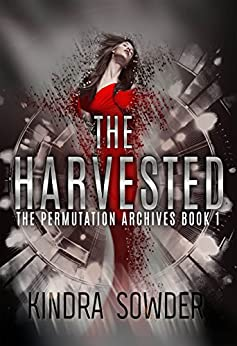 The Harvested (The Permutation Archives Book 1) by [Kindra Sowder]