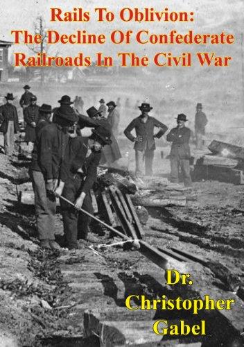 Rails To Oblivion: The Decline Of Confederate Railroads In The Civil War [Illustrated Edition] (English Edition)