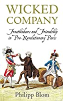 Wicked Company: Freethinkers and Friendship in Pre-Revolutionary Paris