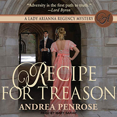 Recipe for Treason     A Lady Arianna Regency Mystery Series, Book 3               By:                                                                                                                                 Andrea Penrose                               Narrated by:                                                                                                                                 Mary Sarah                      Length: 9 hrs and 27 mins     36 ratings     Overall 4.3