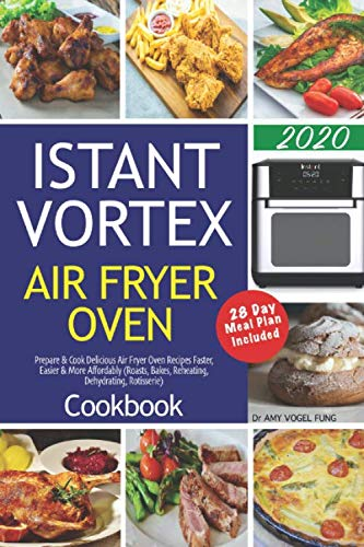 New Instant Vortex Air Fryer Oven Cookbook: Prepare & Cook Delicious Air Fryer Oven Recipes Faster, ...