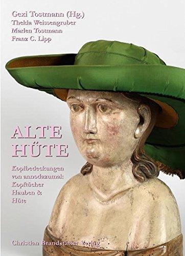 Alte Hüte: Kopfbedeckungen von annodazumal: Kopftücher, Hauben & Hüte