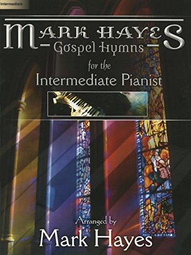 Mark Hayes: Gospel Hymns for the Intermediate Pianist