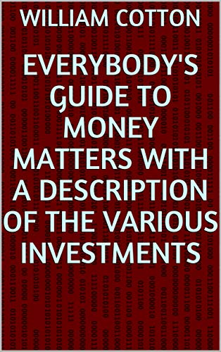 Everybody's Guide to Money Matters With a description of the various investments (English Edition)