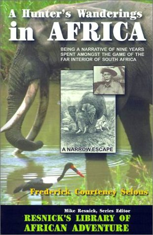 A Hunter's Wanderings in Africa: Being a Narrative of Nine Years Spent Amongst the Game of the Far Interior of South Africa (Resnick Library of African Adventure, Band 6)