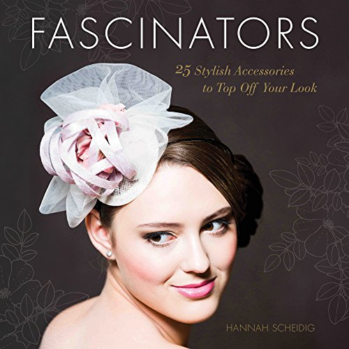 Fascinators: 25 Stylish Accessories to Top Off Your Look (English Edition)