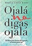 Ojalá no digas Ojalá: El libro más bonito del mundo ... a