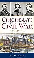 Cincinnati in the Civil War: The Union's Queen City