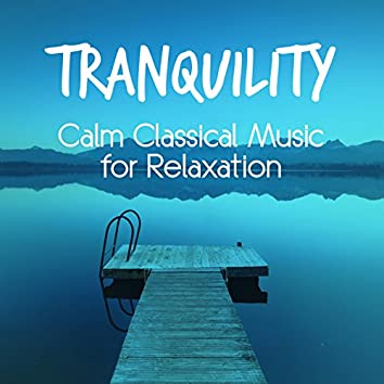 Tranquility: Calm Classical Music for Relaxation