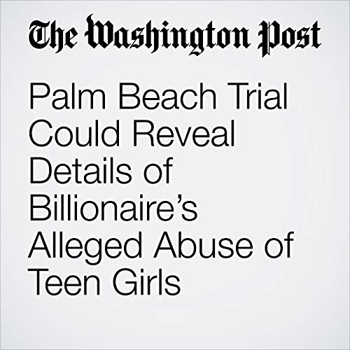 Palm Beach Trial Could Reveal Details of Billionaire's Alleged Abuse of Teen Girls audiobook cover art