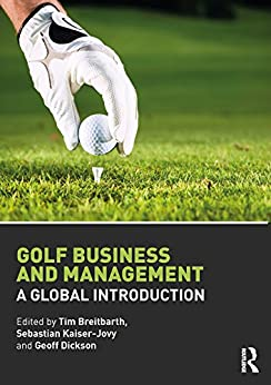 Golf Business and Management: A Global Introduction by [Tim Breitbarth, Sebastian Kaiser-Jovy, Geoff Dickson]