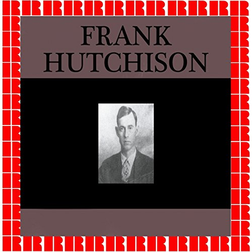 Frank Hutchison (Hd Remastered Edition)