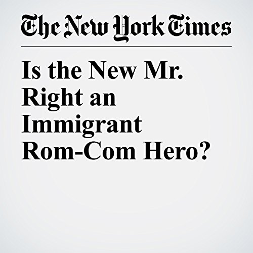 Is the New Mr. Right an Immigrant Rom-Com Hero? copertina