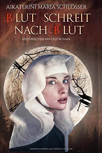 Blut schreit nach Blut: Historischer Fantasy-Roman (Die Blutwölfe, Band 1)