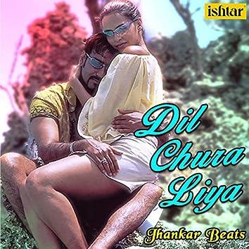 Dil Chura Liya (Jhankar Beats)