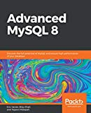Advanced MySQL 8: Discover the full potential of MySQL and ensure high performance of your database (English Edition)