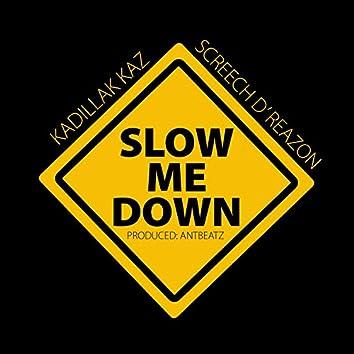 Slow Me Down (feat. Screech D'Reazon)