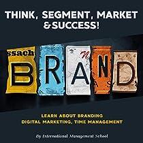 Think, Segment, Brand, Market and Success!