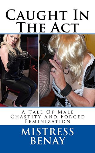 Caught In The Act: A Tale Of Male Chastity And...