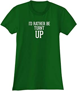 I'd Rather Be TURNT UP - A Soft & Comfortable Women's Junior Cut T-Shirt