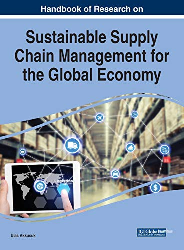 Compare Textbook Prices for Handbook of Research on Sustainable Supply Chain Management for the Global Economy Advances in Logistics, Operations, and Management Science 1 Edition ISBN 9781799846017 by Ulas Akkucuk,Ulas Akkucuk