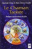 Le Chaman Taoïste - Pratiques issues de la Roue de la Vie