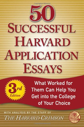 50 Successful Harvard Application Essays What Worked For Them Can Help You Get Into The College Of Your Choice