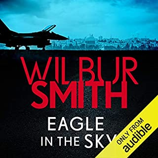 Eagle in the Sky                   By:                                                                                                                                 Wilbur Smith                               Narrated by:                                                                                                                                 Byron Mondahl                      Length: 13 hrs and 10 mins     11 ratings     Overall 4.5