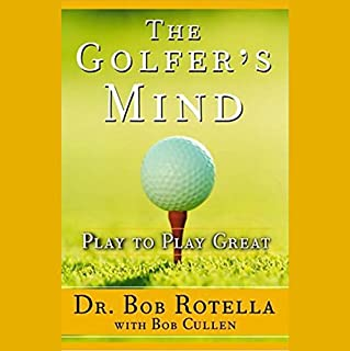 The Golfer's Mind     Play to Play Great              By:                                                                                                                                 Dr. Bob Rotella,                                                                                        Bob Cullen                               Narrated by:                                                                                                                                 Dr. Bob Rotella                      Length: 1 hr and 8 mins     42 ratings     Overall 4.6