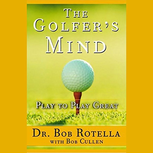 The Golfer's Mind     Play to Play Great              By:                                                                                                                                 Dr. Bob Rotella,                                                                                        Bob Cullen                               Narrated by:                                                                                                                                 Dr. Bob Rotella                      Length: 1 hr and 8 mins     124 ratings     Overall 4.3