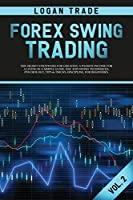 Forex Swing Trading: THE SECRET STRATEGIES FOR CREATING A PASSIVE INCOME FOR A LIVING IN A SIMPLE GUIDE. DAY AND SWING TECHNIQUES, PSYCHOLOGY, TIPS & TRICKS, DISCIPLINE, FOR BEGINNERS Logan Trade Forex collection Vol 2 (c) Copyright