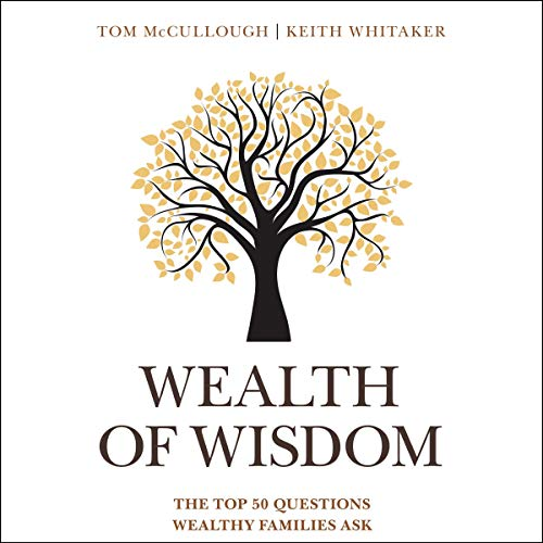 Wealth of Wisdom     The Top 50 Questions Wealthy Families Ask              By:                                                                                                                                 Tom McCullough,                                                                                        Keith Whitaker                               Narrated by:                                                                                                                                 Tom Parks                      Length: 14 hrs and 37 mins     1 rating     Overall 5.0