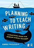 Planning to Teach Writing: A practical guide for primary school teachers (English Edition)
