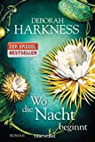Wo die Nacht beginnt: Roman (Diana & Matthew Reihe, Band 2) - Deborah Harkness