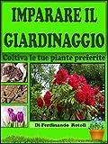 Imparare il giardinaggio: Coltiva le tue piante preferite (1)
