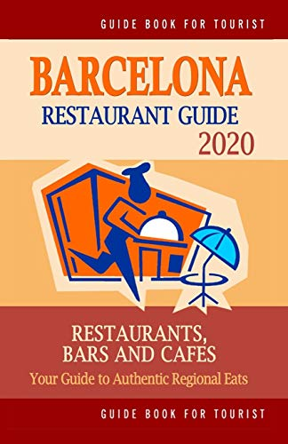 Barcelona Restaurant Guide 2021: Best Rated Restaurants in Barcelona, Spain - Top Restaurants, Special Places to Drink and Eat Good Food Around (Restaurant Guide 2021)