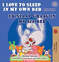 I Love to Sleep in My Own Bed (English Afrikaans Bilingual Book for Kids) (English Afrikaans Bilingual Collection)