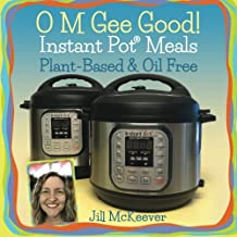 O M Gee Good! Instant Pot Meals, Plant-Based & Oil-free