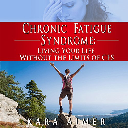 Chronic Fatigue Syndrome: Living Your Life Without the Limits of CFS cover art