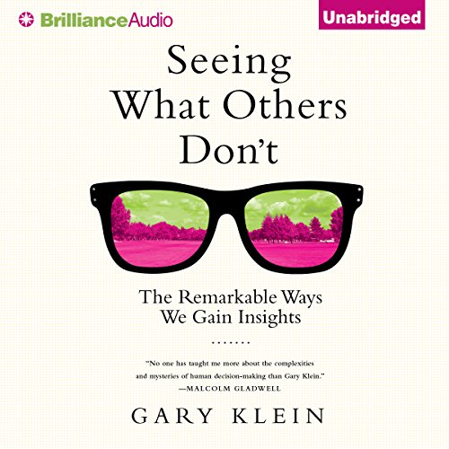 Seeing What Others Don't     The Remarkable Ways We Gain Insights              De :                                                                                                                                 Gary Klein                               Lu par :                                                                                                                                 Christopher Lane                      Durée : 9 h     2 notations     Global 4,5